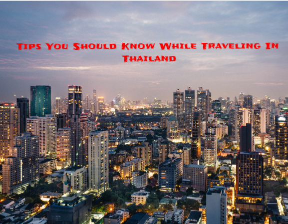 Tips You Should Know While Traveling In Thailand